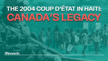 The 2004 coup d'état in Haiti: Canada's legacy